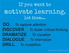 In order to motivate learners we need to let them do, discover, dramatize and dialogue BEFORE we move to drill!