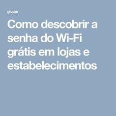 Como descobrir a senha do Wi-Fi grátis em lojas e estabelecimentos