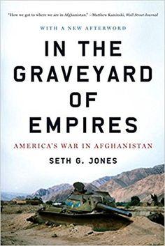 Amazon.com: In the Graveyard of Empires: America's War in Afghanistan (9780393338515): Seth G. Jones: Books