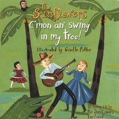 C'mon an Swing in My Tree (The Sunflowers)  Words and Music by Michael Taylor Fontaine  Illustrated by Giselle Potter   - Learn more here: http://singbookswithemily.wordpress.com/2012/03/05/cmon-an-swing-in-my-tree-a-singable-picture-book/