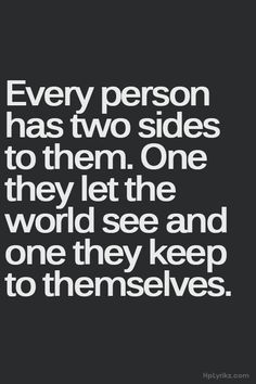 Every person has two sides to them. One they let the world see and one they keep to themselves.
