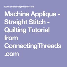 Machine Applique - Straight Stitch - Quilting Tutorial from ConnectingThreads.com