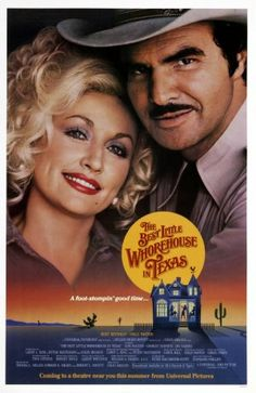 Best Little Whorehouse in Texas Poster - my favorite movie as a kid . . . hey now, I had no idea what a whorehouse was, just that is had great music, dancing and Dolly Parton & Bert Reynolds !