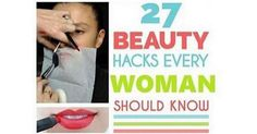 All women will be glad to know these amazing beauty hacks