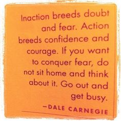Today's Inspiration: If you have a fear, the best way to overcome that fear is to face it head on.