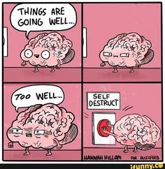 Scumbag brain. Too true to be funny?
