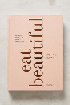Anthropologie Eat Beautiful What you eat affects every part of you - including your skin. Beauty expert Wendy Rowe provides over 70 recipes that include natural ingredients to promote a healthy glow, including tips about what to avoid and how to target specific issues.