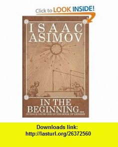 In the Beginning Science Faces God in the Book of Genesis (9780759298811) Isaac Asimov , ISBN-10: 0759298815  , ISBN-13: 978-0759298811 ,  , tutorials , pdf , ebook , torrent , downloads , rapidshare , filesonic , hotfile , megaupload , fileserve