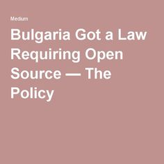 Bulgaria Got a Law Requiring Open Source — The Policy