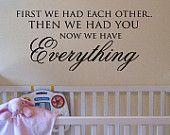 """""""First we had each other. Then we had you now we have everything."""""""