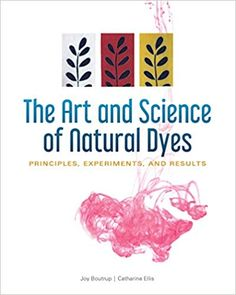 The Art and Science of Natural Dyes: Principles, Experiments, and Results : Joy Boutrup, Catharine Ellis