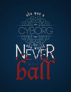 """""""She was a cyborg, and she would never go to a ball."""" - Marissa Meyer,Cinder"""