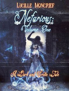 Nefarious Volume One:   A Dark and Erotic Tale   by Lucille Moncrief     Genre: Erotic Horror         Set in a steampunk Savannah, Ge...