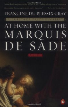 At Home with the Marquis de Sade: A Life by Francine du Plessix Gray