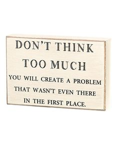 'Don't Think Too Much' Box Sign