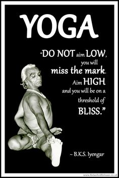 "BKS Iyengar Yoga Quote: ""Do not aim low, you will miss the mark. Aim high and you will be on a threshold of bliss."" .... #BKSIyengar #Inspirational #LifeQuote #YogaBenefits #YogaForAll #quoteoftheday #yogaquote"