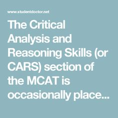 """The Critical Analysis and Reasoning Skills (or CARS) section of the MCAT is occasionally placed on the backburner by prospective medical students who are focused on learning (and relearning) the information necessary for success on the science-based portions of the test. What some individuals realize too close to their exam date, however, is that the CARS section is anything but a buffer score for results in """"more difficult"""" sections of the MCAT.  Instead, your CARS score represents prowess…"""