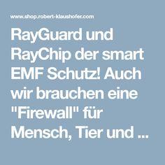 """RayGuard und RayChip der smart EMF Schutz!    Auch wir brauchen eine """"Firewall"""" für Mensch, Tier und Pflanze     RayGuard ist eine """"Human Firewall"""", die uns vor vielen negativen Nebenwirkungen des modernen Lebensstil schützt und stärkt.  Eine Revolution für unsere Gesundheit!"""