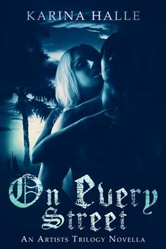 On Every Street by Karina Halle | The Artists Trilogy, 0.5 / prequel / novella | E-Book | Release Date: March 9, 2013 | experimentinterror.com | Romantic Suspense