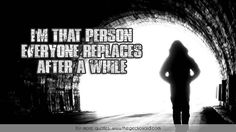 I'm that person everyone replaces after a while.  #after #everyone #person #quotes #replaces #while