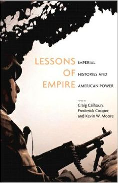 Lessons of Empire: Imperial Histories And American Power (Social Science Reacher Council): Craig Calhoun, Frederick Cooper, Kevin W. Moore: 9781595580078: Amazon.com: Books