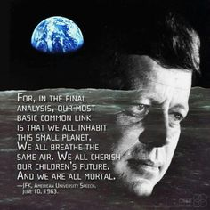and we are all mortal. ~JFK, June ~via Hippie Peace Freaks, FB Jfk Quotes, Quotable Quotes, Wisdom Quotes, Lee Radziwill, Great Quotes, Inspirational Quotes, Motivational Quotes, Motivational Thoughts, Le Clan