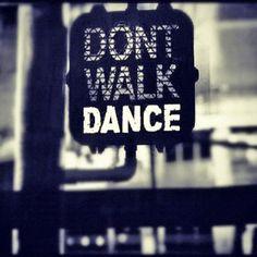 """""""Don't Walk, Dance"""":"""