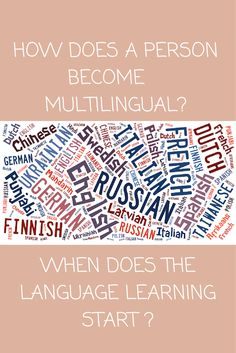 There are a variety of ways a person can become mulitlingual. This post outlines them and shares what worked for many people.