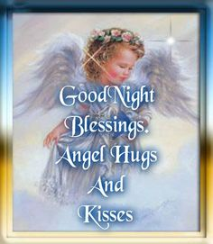 ❤️GoodNight Blessings: Angel Hugs and Kisses