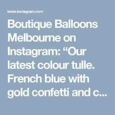"Boutique Balloons Melbourne on Instagram: ""Our latest colour tulle. French blue with gold confetti and custom acrylic cut out"" • Instagram"