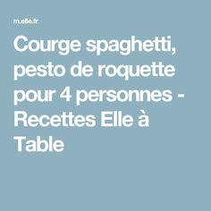 Courge spaghetti, pesto de roquette pour 4 personnes - Recettes Elle à Table