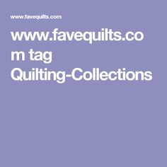 www.favequilts.com tag Quilting-Collections