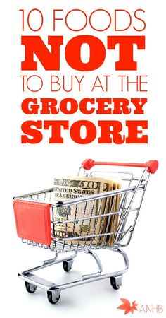 10 foods NOT to buy at the grocery store. A great list.