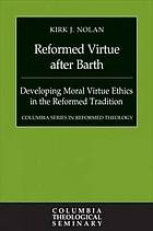 Reformed virtue after Barth : developing moral virtue ethics in the reformed tradition #barth #reformedtradition July 2015