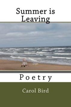 Summer is Leaving: Poetry by Carol Bird http://www.amazon.com/dp/1507596375/ref=cm_sw_r_pi_dp_yD8axb03VWST4