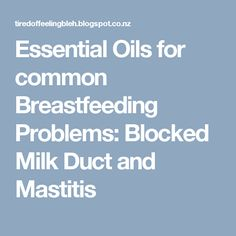 Essential Oils for common Breastfeeding Problems: Blocked Milk Duct and Mastitis