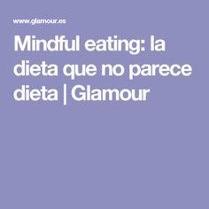 Mindful eating: la dieta que no parece dieta | Glamour