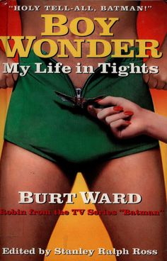 "Boy Wonder: My Life in Tights by Burt Ward: I'm usually not a big fan of ""tell-all"" books, but this one was particularly engaging and after reading it I'll never be able to look at the 1960s Batman television series in the same way again."