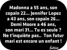 Jennifer Lopez a 43 ans, son copain 26... Demi Moore a 46 ans, son mari 31... Tu es seule ? Ne t'inquiète pas..  Ton futur mari est encore un enfant !