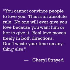 You cannot convince people to love you. This is an absolute rule. No one will ever give you love becaue you want him or her to give it. Real love moves freely in both directions. Don't waste your time on anything else.