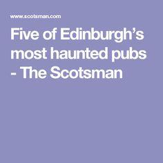Five of Edinburgh's most haunted pubs - The Scotsman