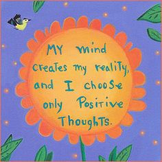 """My mind creates my reality, and I choose only positive thoughts."" Believe in the power of positive thinking!"