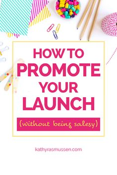 10 Ways to Promote Your Stuff Without Being Salesy | A Simple strategy for creative entrepreneurs and small business owners to build trust with their audience with launch promotion techniques that don't feel sleazy or salesy.