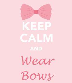 Keep calm and wear bows..