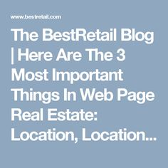 The BestRetail Blog | Here Are The 3 Most Important Things In Web Page Real Estate: Location, Location, Location!