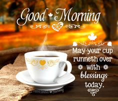 """Good Morning ❥ May your cup runneth over with blessings today."" ©Terri Smith ❥ Stormy"