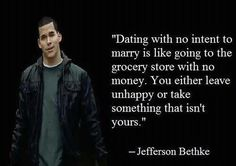 """Ladies and Gentlemen:  """"Dating with no intent to marry is like going to the grocery store with no money.  You either leave unhappy or take something that isn't yours."""" - Jefferson Bethke"""