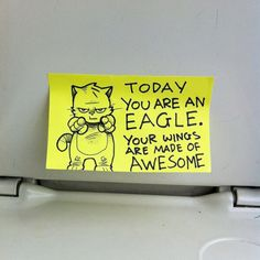 Today you are an eagle. Your wings are made of AWESOME!