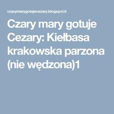 Czary mary gotuje Cezary: Kiełbasa krakowska parzona (nie wędzona)1