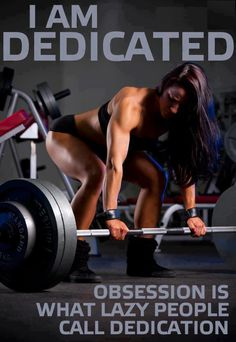 I am Dedicated to working - Obsession is what lazy people call dedication